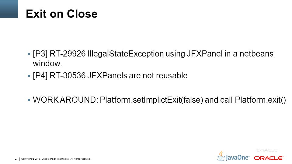 Exit on Close [P3] RT-29926 IllegalStateException using JFXPanel in a netbeans window. [P4] RT-30536 JFXPanels are not reusable.
